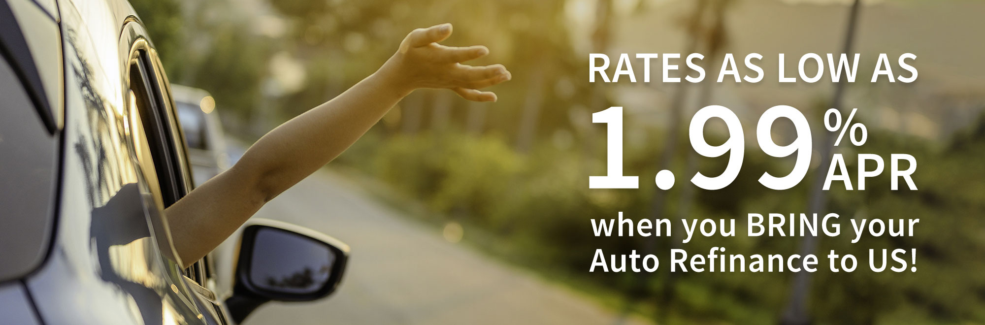 Rates as low as 1.99% APR when you bring your auto refinance to us