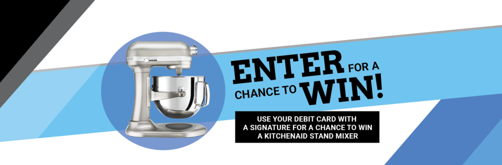 Debit Card Contest to win a Kitchenaide Stand Mixer. Use your debit card with a signature for a chance to win.