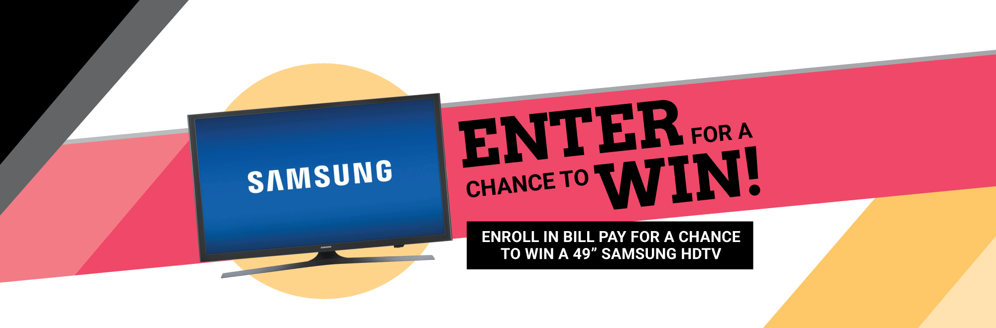 2018 Bill Pay Contest. Use Bill Pay for a chance to win a 40 inch Samsung HDTV!