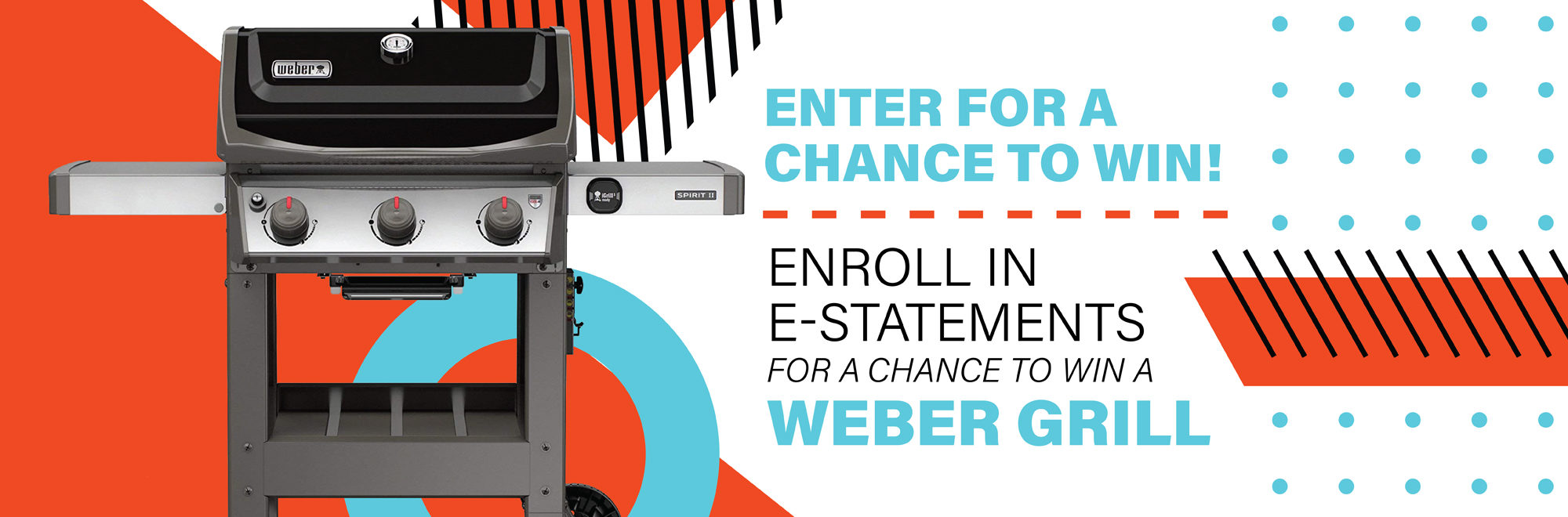Enroll in e-statements for a chance to win a Weber grill