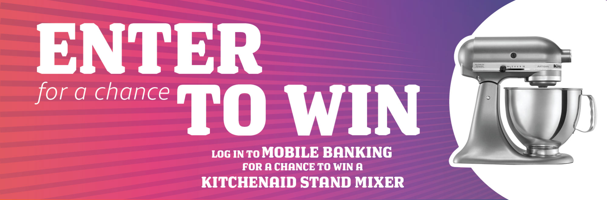 Enter SACFCU's Mobile Banking Contest for a chance to win a Kitchenaid Stand Mixer! All you have to do is log onto mobile banking.