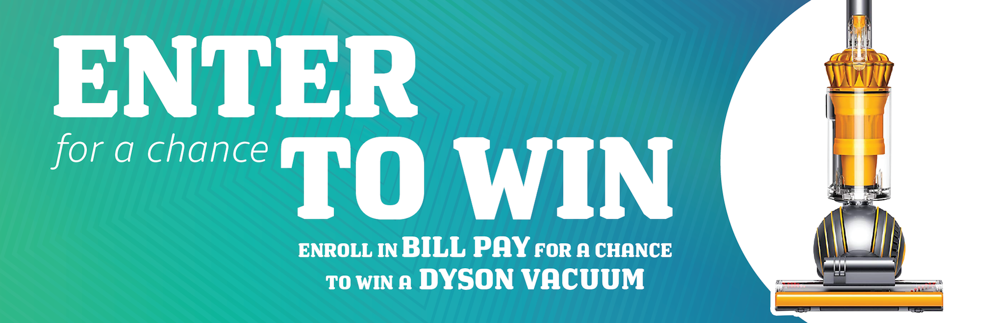 """Image of a Dyson Vaccuum with text reading """"Enter for a chance to win by enrolling in Bill Pay"""""""