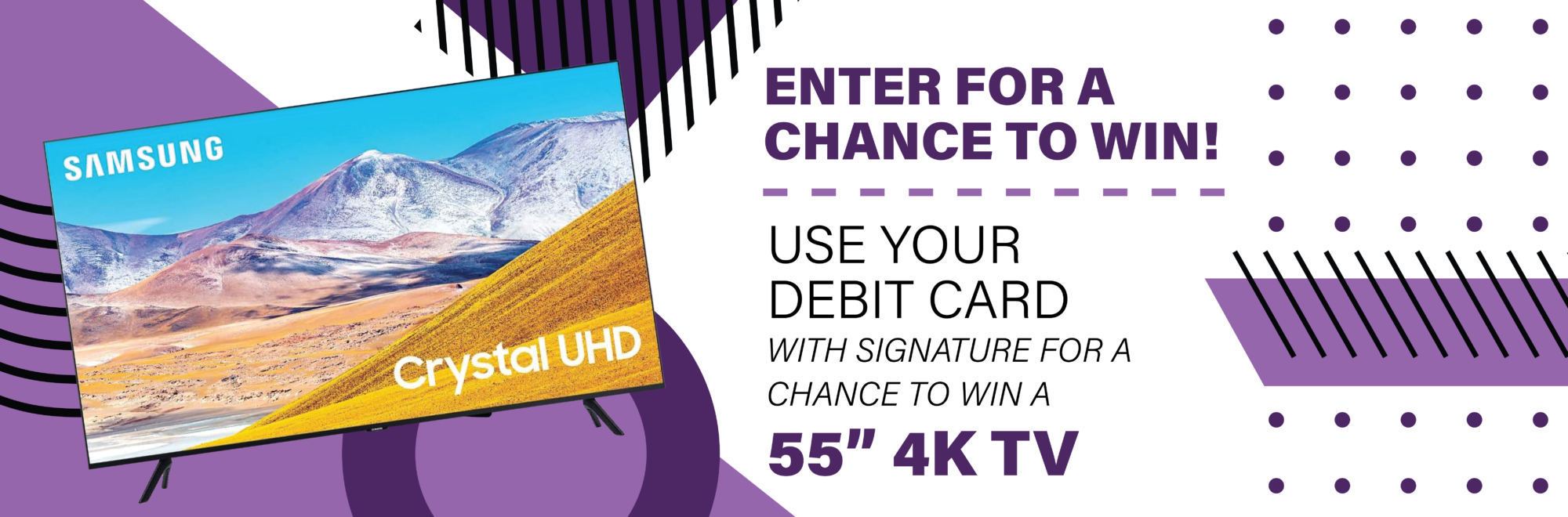 """Enter for a chance to win a 55"""" 4K TV by using your debit card as a signature transaction."""