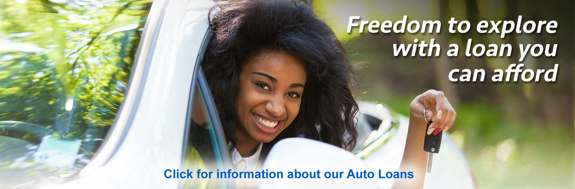 Freedom to explore with a loan you can afford. Learn more about our auto loans.