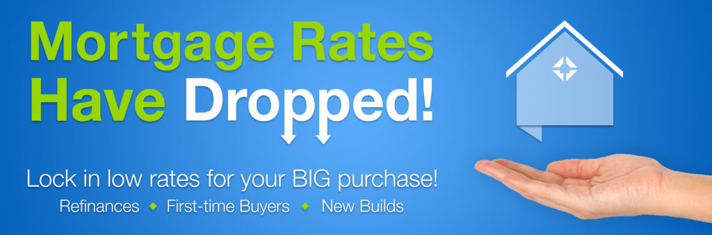 "Graphic Web Banner saying, ""Mortgage Rates Have Dropped! Lock in low rates for your BIG purchase!"" Refinances, First time buyers, and new builds welcome!"