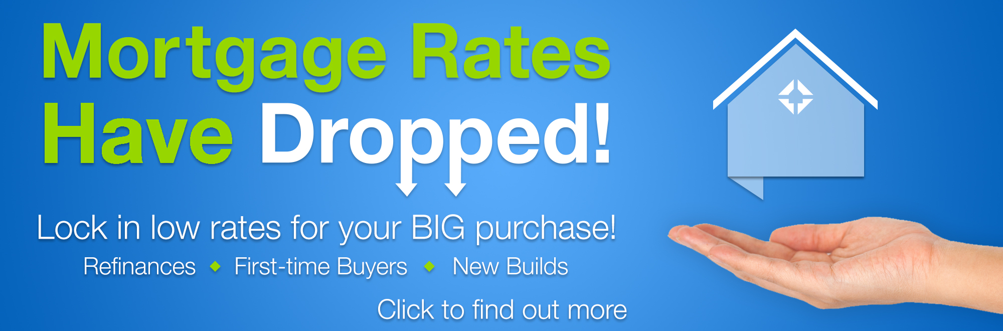 """Mortgage Rates Have Dropped! Lock in low rates for your big purchase!"""