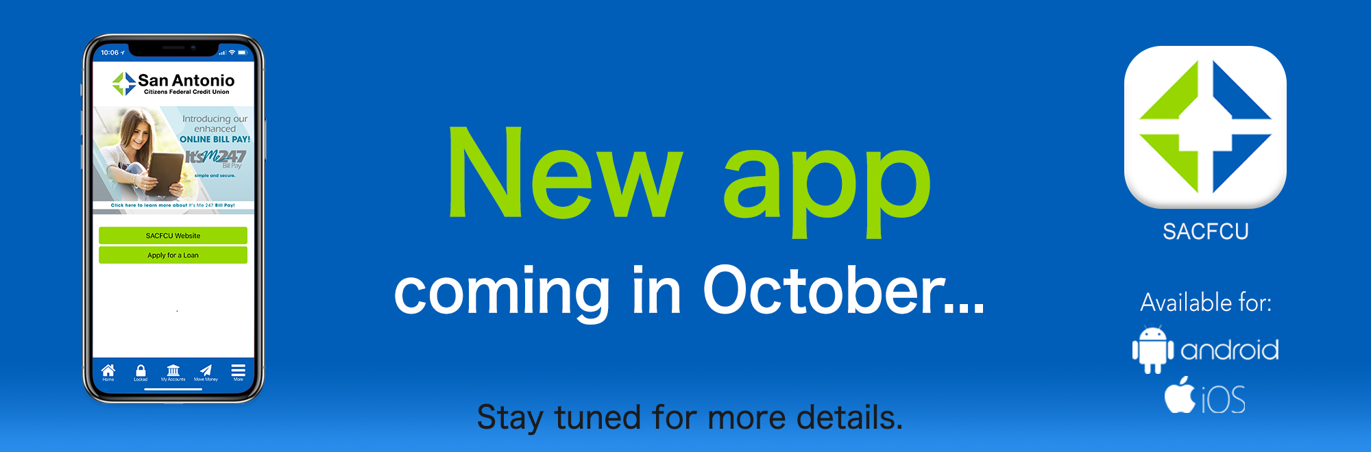 SACFCU has a new mobile app coming in October! Stay tuned for more details.