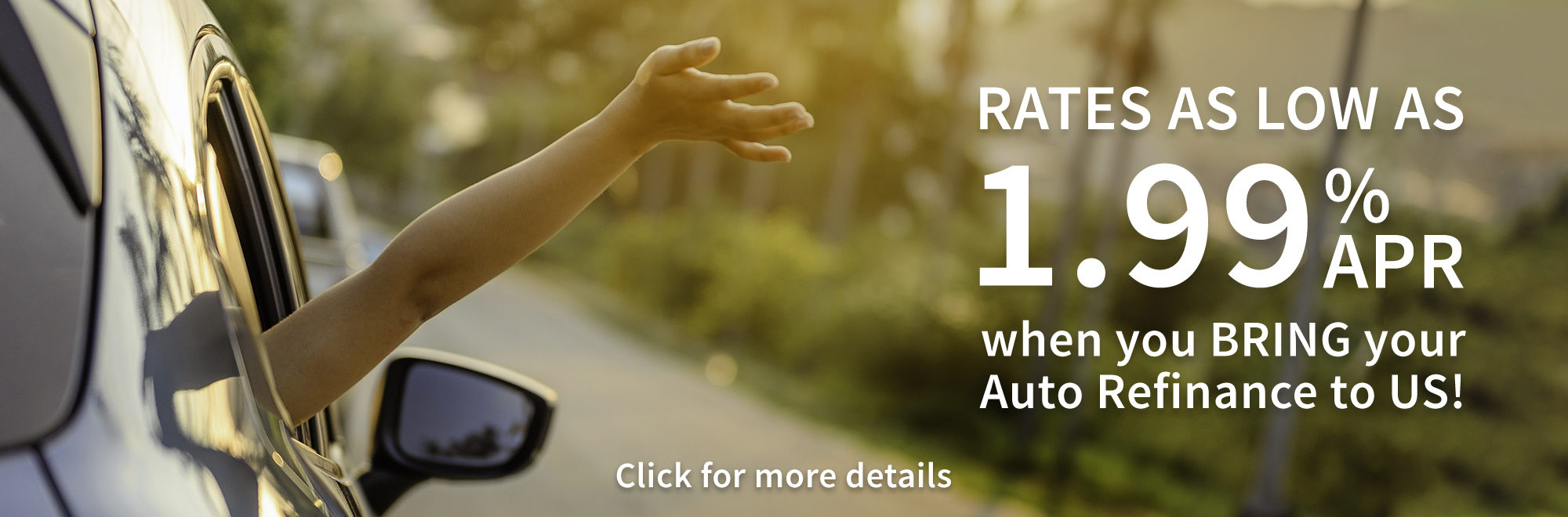 """Person in a car with their hand out a window with text reading, """"Rates as low as 1.99% APR when you bring your auto refinance to us!"""""""