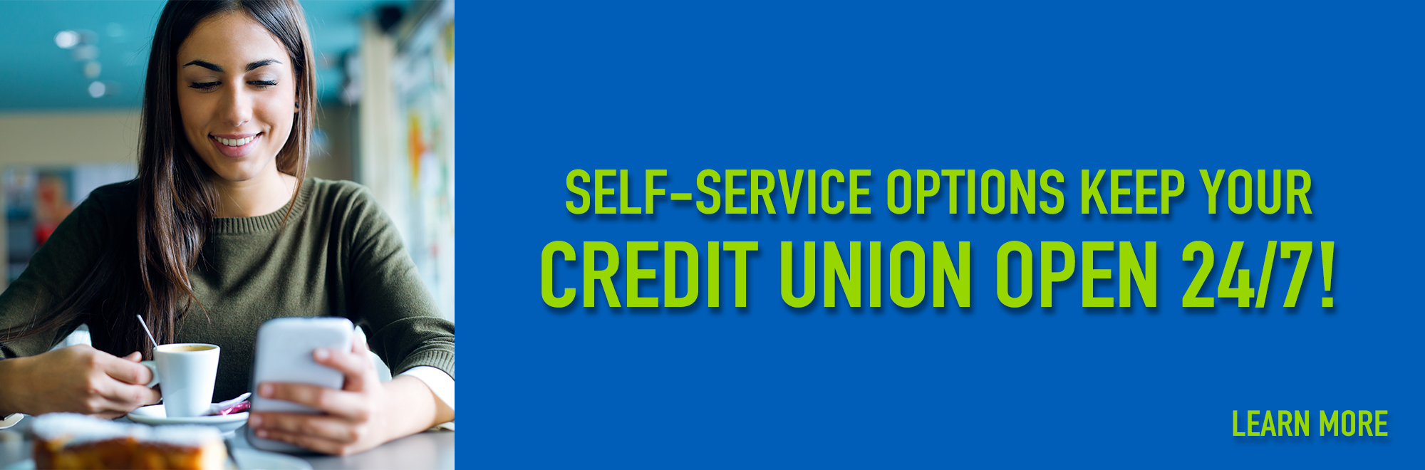 "Image of a girl using her cell phone. Text reading, ""Self-service options keep your credit union open 24/7! Learn more by clicking the banner."