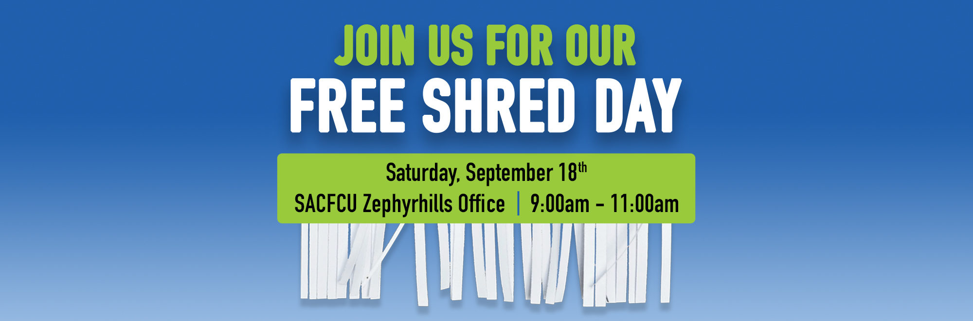 Join us for our free shred day on Saturday, September 18th from 9 to 11am at the Zephyrhils office
