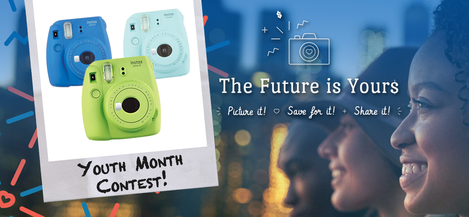 The future is yours. Picture it, save for it, share it!  There is a youth month contest going on during April for a chance to win one of 3 Fujifilm Insax Cameras!